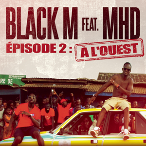 Black M - Direction ETERNEL INSATISFAIT épisode 2 : A l'ouest feat. MHD