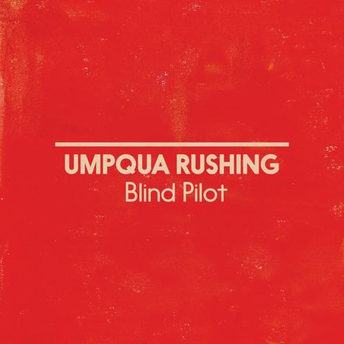 Blind Pilot - Umpqua Rushing (Radio Edit) - Single