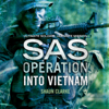 Into Vietnam: SAS Operation (Unabridged) - Shaun Clarke