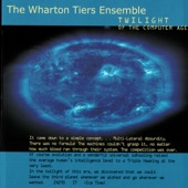 Wharton Tiers Ensemble - Twilight of the Computer Age