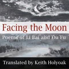 Facing the Moon: Poems of Li Bai and Du Fu (Unabridged)