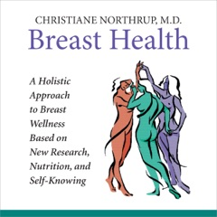Breast Health: A Holistic Approach to Breast Wellness Based on New Research, Nutrition, and Self-Knowing