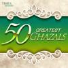 50 Greatest Ghazals - Nusrat Fateh Ali Khan, Ghulam Ali & Mehdi Hassan