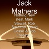 Nothing New (feat. Mark Stewart, Rob Swimmer, David Cossin & Rob Friedman) - Single, Jack Mathers