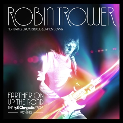 Farther on up the Road: The Chrysalis Years (1977-1983) - Robin Trower