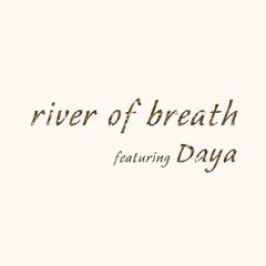 River of Breath (feat. Daya)