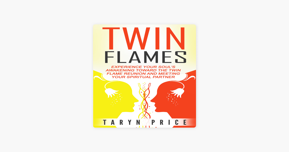 ‎Twin Flames: Experience Your Soul's Awakening Toward the Twin Flame  Reunion and Meeting Your Spiritual Partner (Unabridged)