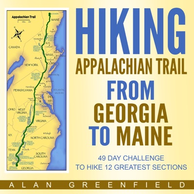 Hiking Appalachian Trail from Georgia to Maine: 49 Day Challenge to Hike 12 Greatest Sections of A.T. (Unabridged)