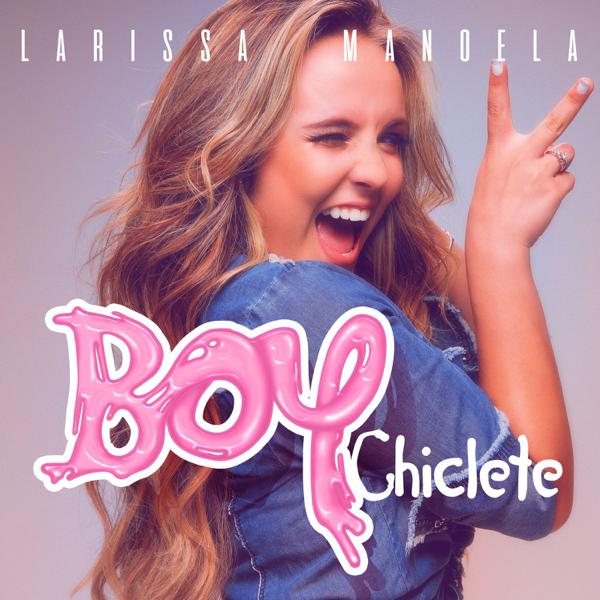 f3b4beaaee3 Boy Chiclete - Single by Larissa Manoela on Apple Music