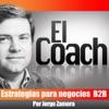 El Coach – Estrategias de Negocios B2B (Jorge Zamora: Coach de Negocios y Marketing B2B)