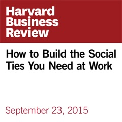 How to Build the Social Ties You Need at Work (Unabridged)