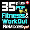 35 Plus Pop Fitness & Workout Remixes Vol. 4 (Full-Length Remixed Hits for Cardio, Conditioning, Training and Exercise) - Yes Fitness Music