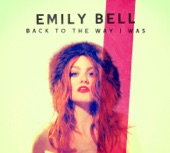 EMILY BELL - BACK TO THE WAY I WAS