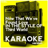 Now That We've Found Love (In The Style Of Third World) [Karaoke Version]-Ameritz Digital Karaoke