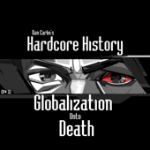 Episode 32  Globalization Unto Death-Dan Carlin's Hardcore History