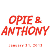 Opie & Anthony, Chris James Thompson, Patrick Kennedy, And Robert Kelly, January 31, 2013
