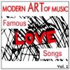 Modern Art of Music: Famous Love Songs, Vol. 1
