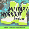 Military Workout Remixed: Running Cadences of the U.S. Military - Armed Fitness