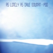 As Lonely As Dave Bowman - POD one