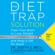 Judith S Beck & Deborah Beck Busis - The Diet Trap Solution: Train Your Brain to Lose Weight and Keep It off for Good (Unabridged)