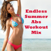 Endless Summer Abs Workout Mix (Aerobics, Cardio & Fitness Tone It Up Fit @ the Best Electronic Dance Music) - Varios Artistas
