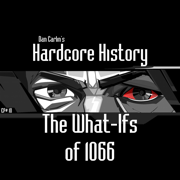 Episode 10 - The What-Ifs of 1066 (feat. Dan Carlin) - Dan Carlin's Hardcore History - Dan Carlin's Hardcore History