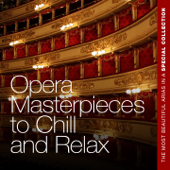 Opera Masterpieces to Chill and Relax (The Most Beautiful Arias in a Special Collection)