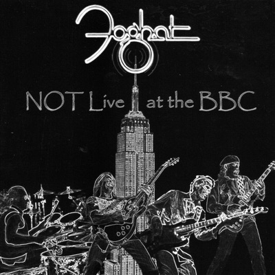 Not Live at the BBC - Foghat