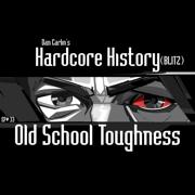Episode 33 - Blitz Old School Toughness - Dan Carlin's Hardcore History - Dan Carlin's Hardcore History