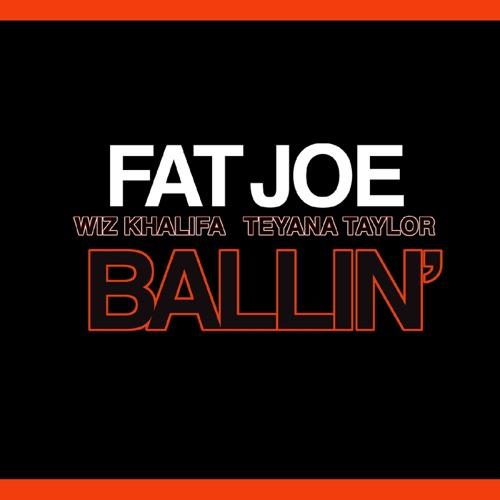 Fat Joe - Ballin' (feat. Wiz Khalifa & Teyana Taylor) - Single