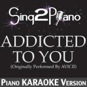 Addicted to You (Originally Performed By Avicii) [Piano Karaoke Version]