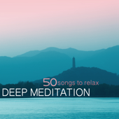 Deep Meditation - 50 Songs to Meditate Deeply, Relaxation Sounds