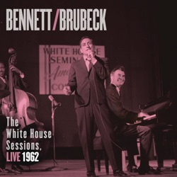 View album Tony Bennett & Dave Brubeck - The White House Sessions, Live 1962