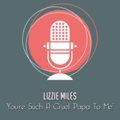 Lizzie Miles - You're Such a Cruel Papa to Me