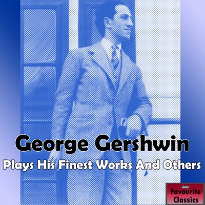 George Gershwin Plays His Finest Works & Others - George Gershwin