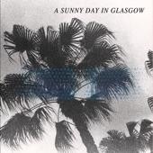 A Sunny Day in Glasgow - Crushin'