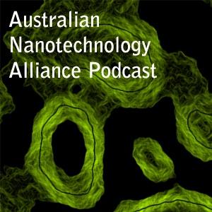 Australian Nanotechnology Alliance Podcast