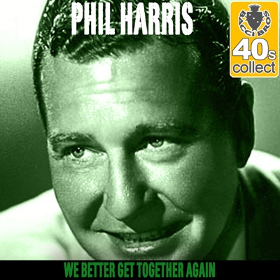 We Better Get Together Again (Remastered) - Single - Phil Harris