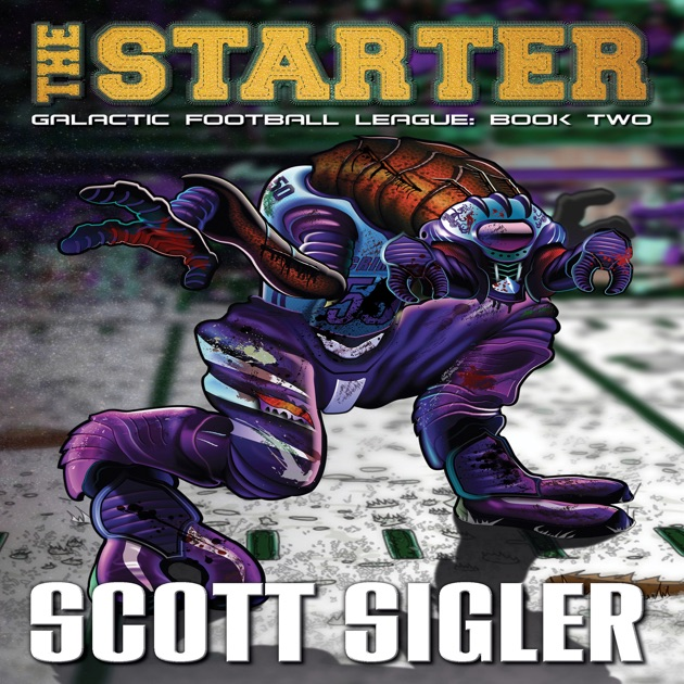 The Starter Galactic Football League Book 2 Unabridged By Scott