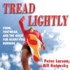 Bill Larson, Peter Larson - Tread Lightly: Form, Footwear, And the Quest for Injury-Free Running (Unabridged) artwork