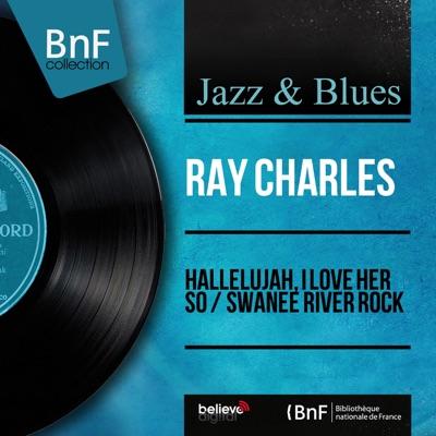 Hallelujah, I Love Her So / Swanee River Rock (Mono Version) - Single - Ray Charles