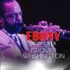 Grover Washington, Jr. Interview With Ebony Moments - Single (Live Interview) - Single ジャケット写真