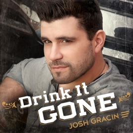 Drink it gone single by josh gracin on apple music drink it gone single josh gracin ccuart Image collections