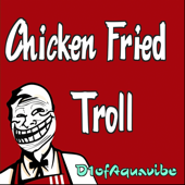 Chicken Fried Troll