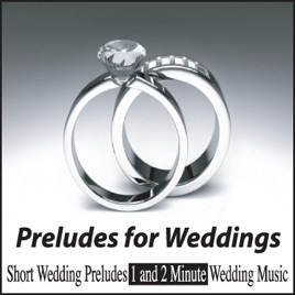 Preludes For Weddings Short Wedding 1 And 2 Minute Music