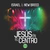 Jesús en el Centro - Israel & New Breed