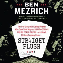 Straight Flush: The True Story of Six College Friends Who Dealt Their Way to a Billion-Dollar Online Poker Empire - and How it All Came Crashing Down... (Unabridged) audiobook