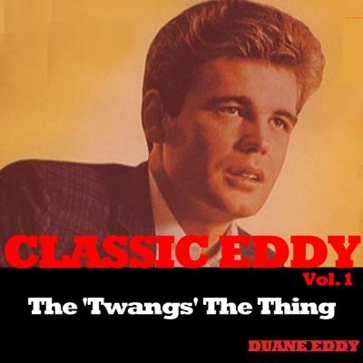 Classic Eddy, Vol. 1: The 'Twangs' the Thing - Duane Eddy