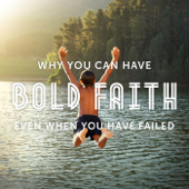 Why You Can Have Bold Faith Even When You Have Failed