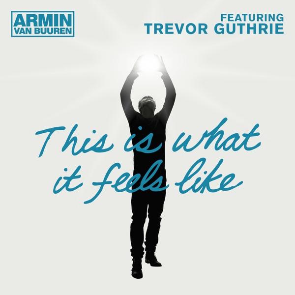 Armin Van Buuren, Trevor Guthrie - This Is What It Feels Like